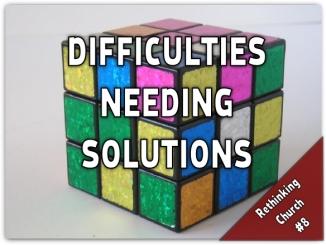 difficulties needing solutions rethinking church