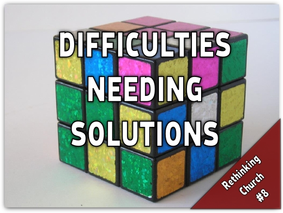 difficulties needing solutions rethinking church
