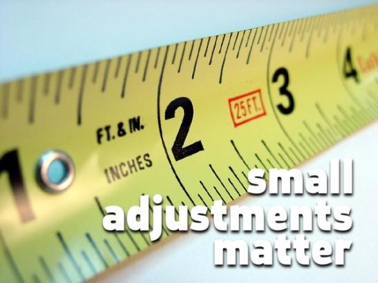 small adjustments matter