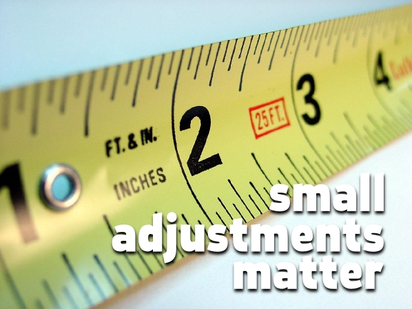 small adjustments matter